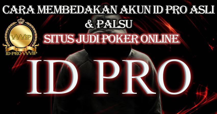 Cara Membedakan Akun ID PRO Asli dan Palsu Situs Judi Poker Online
