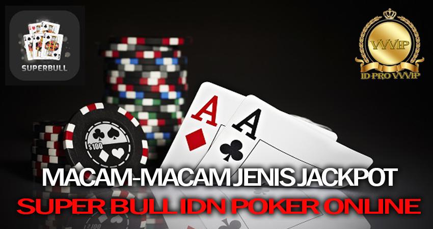 MACAM-MACAM JENIS JACKPOT SUPER BULL IDN POKER ONLINE