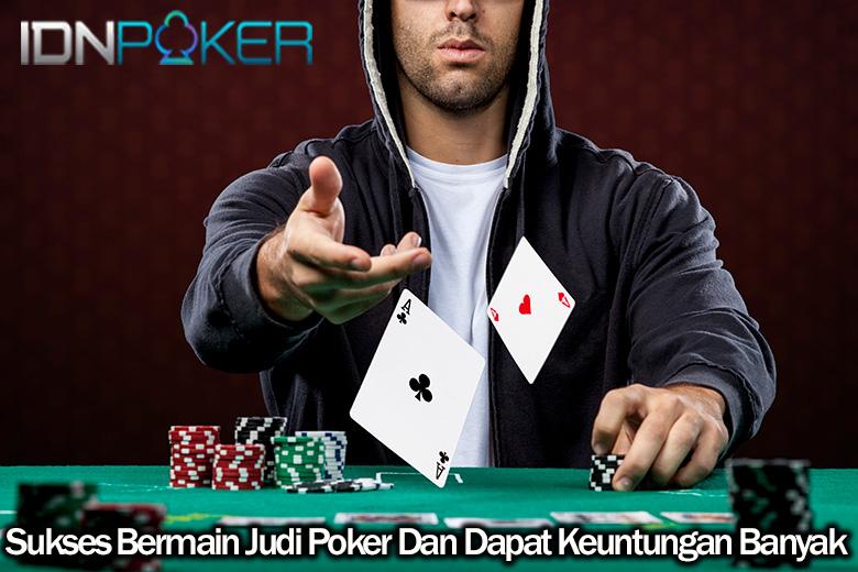 Sukses Bermain Judi Poker Dan Dapat Keuntungan Banyak