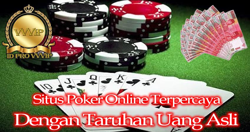 Situs Poker Online Terpercaya Dengan Taruhan Uang Asli