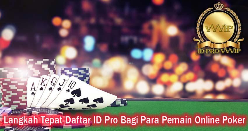 Langkah Tepat Daftar ID Pro Bagi Para Pemain Online Poker