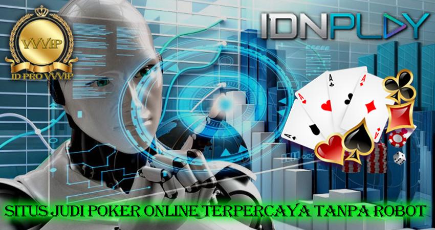 Situs Judi Poker Online Terpercaya Tanpa Robot